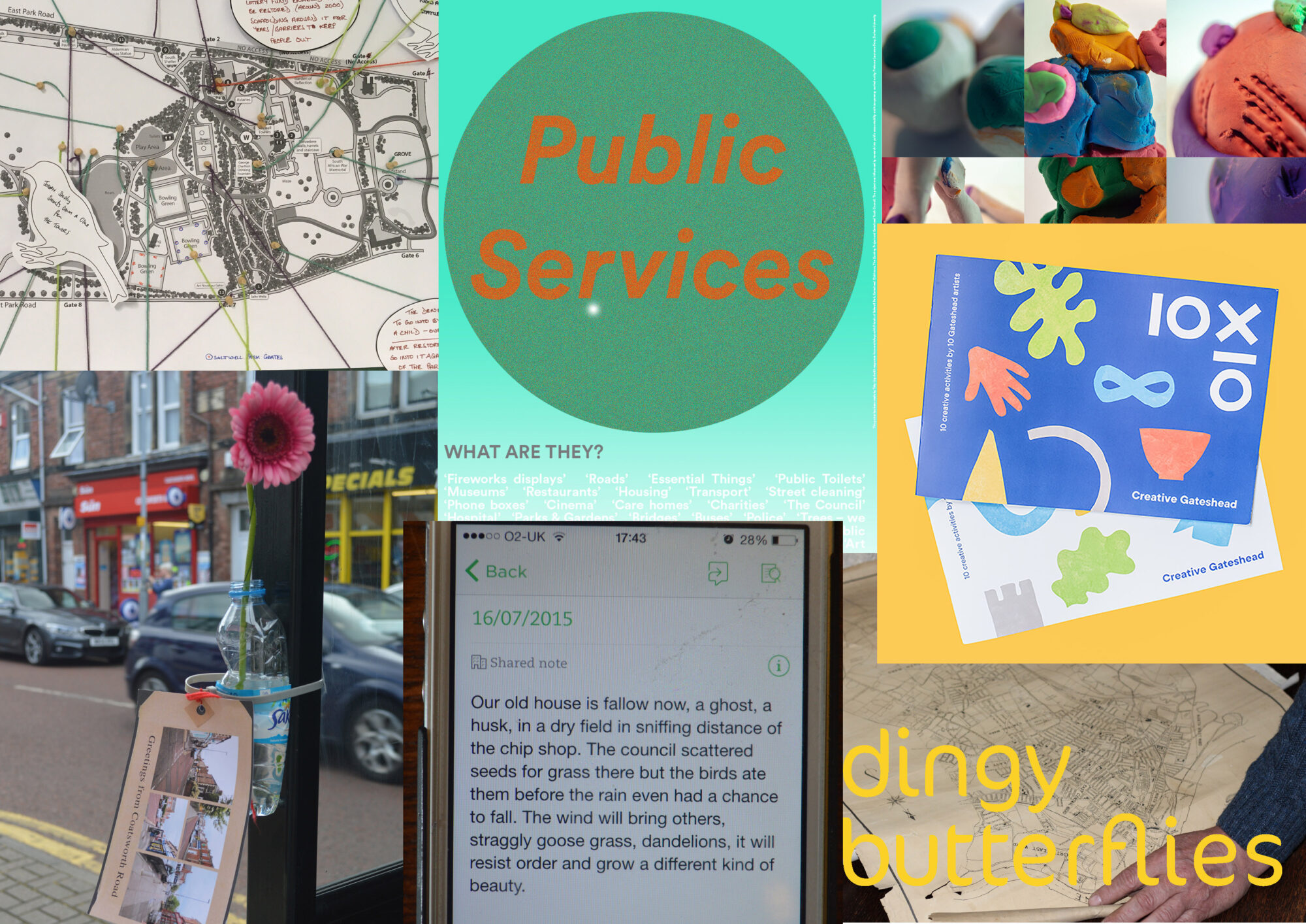 A few different images. A map, some colourful clay artworks. The 10x10 Creative Gateshead Booklets. The 'Dingy Butterflies'. A note on a phone. A water bottle with a flower in cable tied to a lampost with a note with some street photos attached. A poster for 'Public Services'