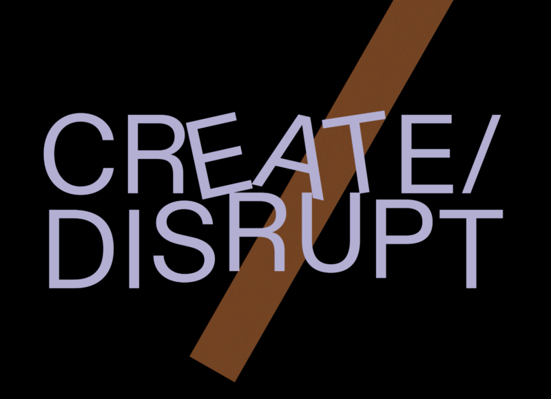 Lilac writing saying create / disrupt. The background is black with a brown diagonal rectangle