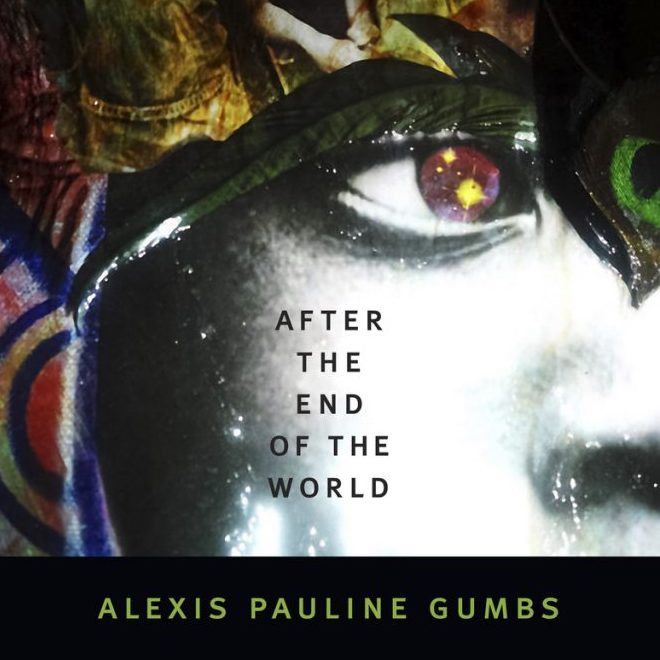 Close up image of a face in greyscale with added dreamy colours and stars overlaid on the head and in the iris. Black writing in the centre says 'After the end of the world'. There is a black banner with green writing saying 'Alexis Pauline Gumbs'