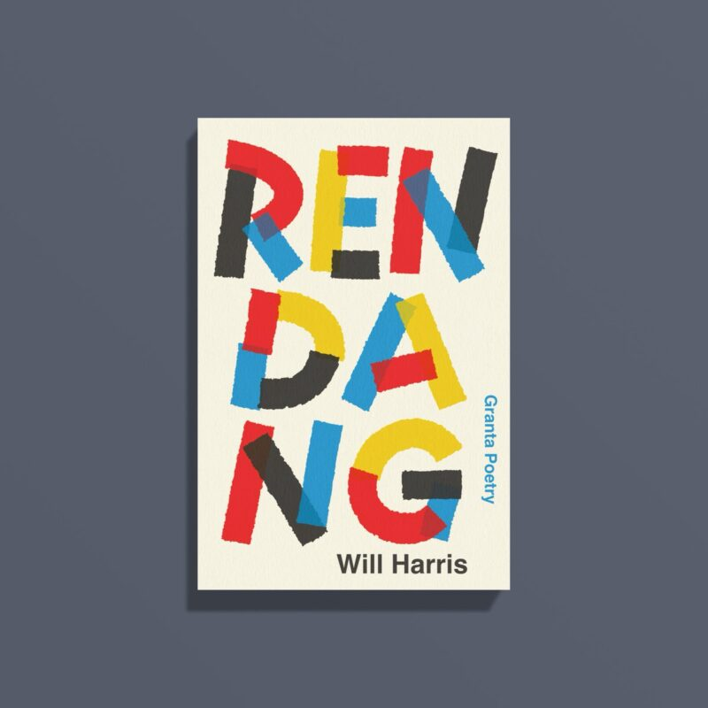 The book 'Rendang' by 'Will Harris'. The title is colourful, large and broken up on the cream cover. Along the side says 'Granta Poetry' in small blue writing.